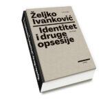 Željko Ivankovic-Identitet i druge opsesije1