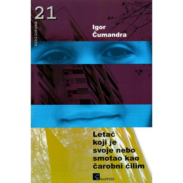 Igor Cumandra- Letac koji je svoje nebo smotao kao carobni cilim