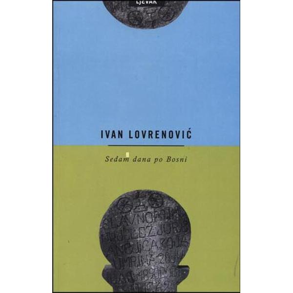 Ivan Lovrenović-Sedam dana po Bosni