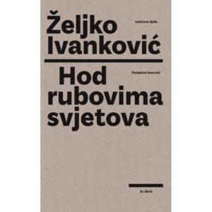 Željko Ivanković-Hod rubovima svjetova-Putopisni dnevnici
