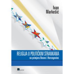 Ivan Markešić-Religija u političkim strankama-naslovnica