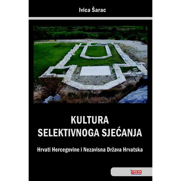 Ivica Šarac-Kultura selektivnoga sjećanja