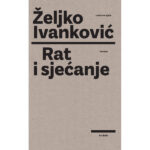 Željko Ivanković-Rat i sjećanje-Roman