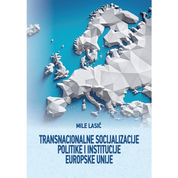 mile-lasic-transnacionalne-socijalizacije-politike-i-institucije-europske-unije