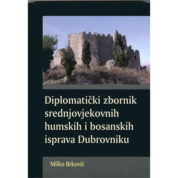 milko-brkovic-diplomaticki-zbornik-srednjovjekovnih-humskih-i-bosanskih-isprava-dubrovniku